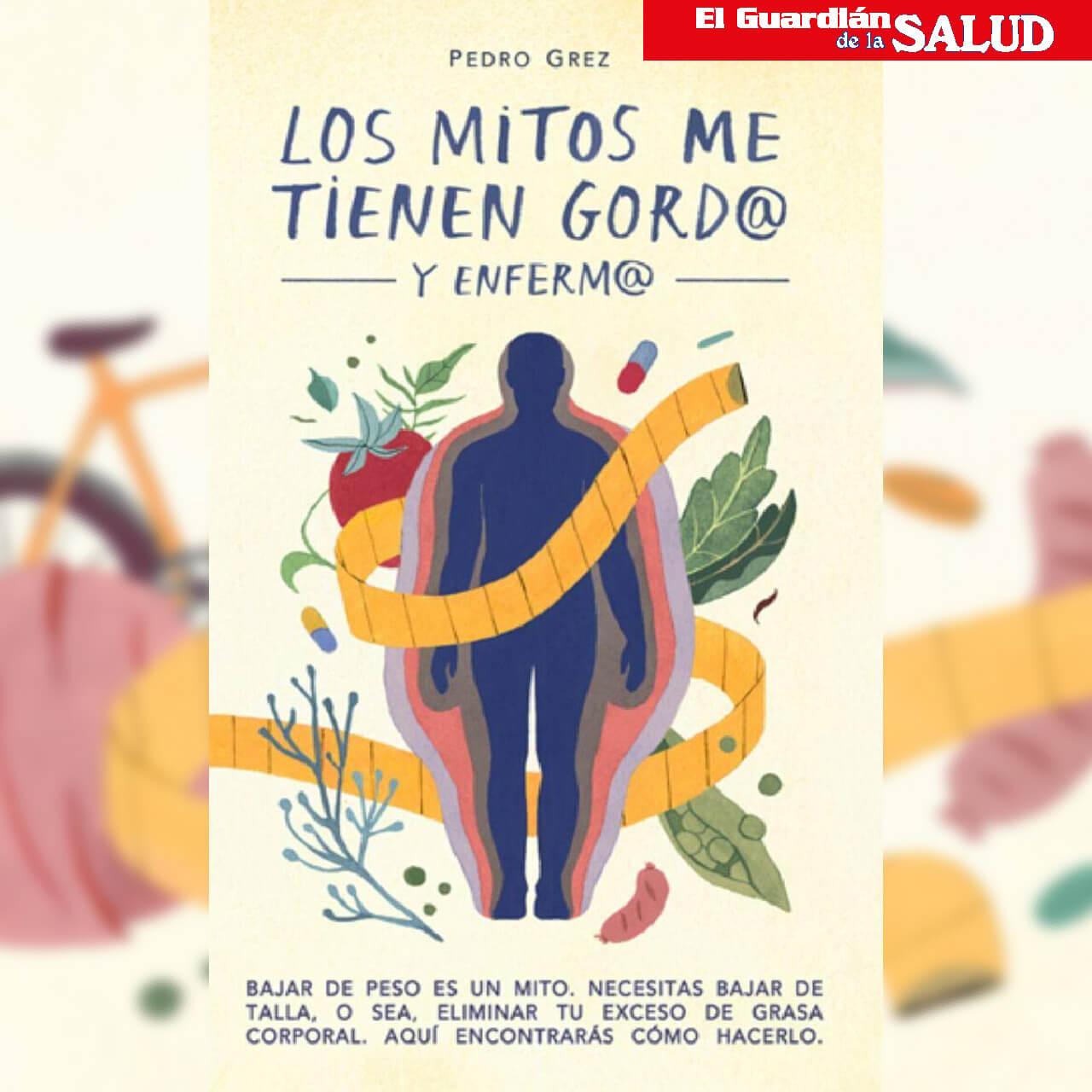Los Mitos Me Tienen Gordo Y Enfermo – Pedro Grez